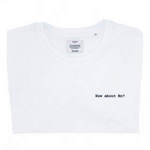 HOW ABOUT NO T-shirt Oh Yaz Beyoncé inspired fashion white Tee witte t-shirt minimalistic quote statement T-shirt sustainable clothing brand ecofashion duurzame mode ikkoopbelgisch made in Antwerp