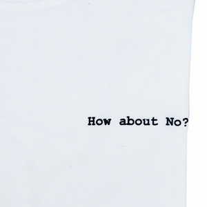 HOW ABOUT NO? - T-SHIRT