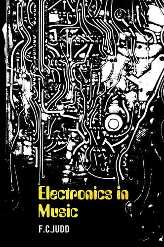 Electronics in Music by FC Judd, Foruli Classics, ISBN 9781905792320, front cover