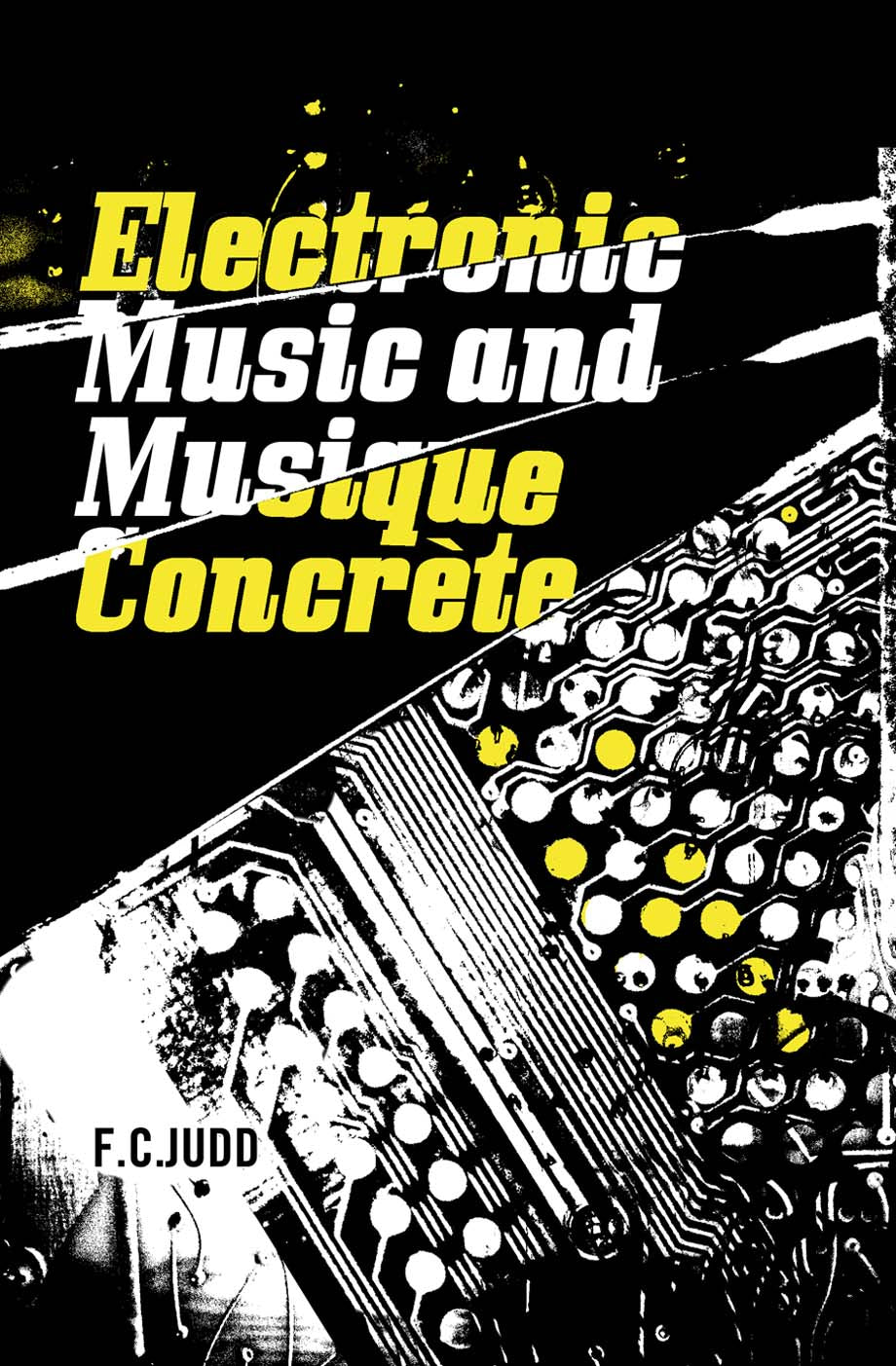 Electronic Music and Musique Concrete by FC Judd, Foruli Classics, ISBN 9781905792511, front cover