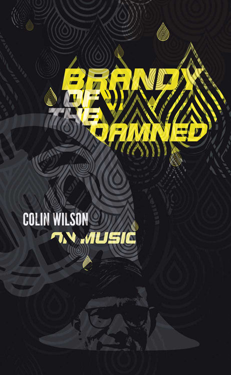Brandy of the Damned: Colin Wilson on Music by Colin Wilson, Foruli Classics, ISBN 9781905792542, front cover