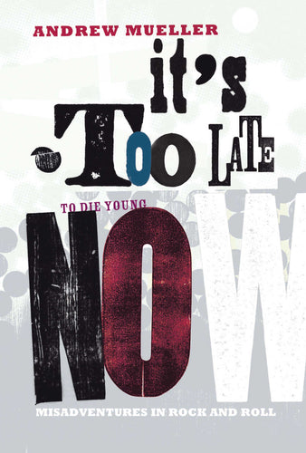 It's Too Late To Die Young Now by Andrew Mueller, Foruli Codex, ISBN 9781905792566, front cover