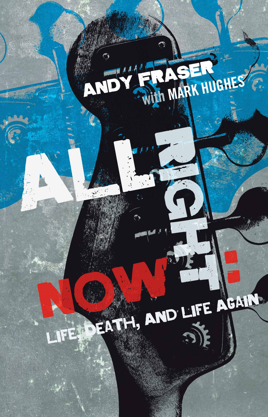 All Right Now by Andy Fraser, Foruli Codex, ISBN 9781905792627, front cover