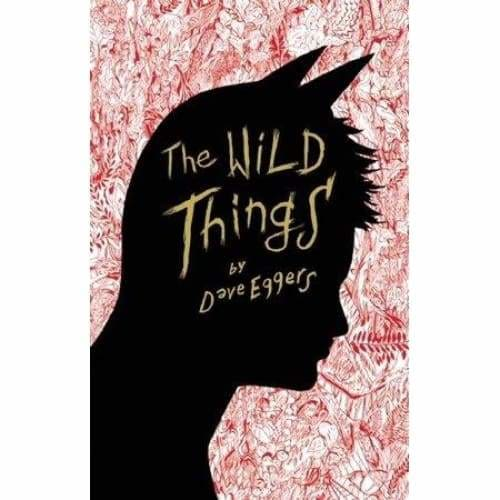 The Wild Things - by Dave Eggers (Hardcover)
