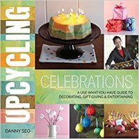 Upcycling Celebrations: A Use-What-You-Have Guide to Decorating Gift-Giving & Entertaining (Paperback) - Media