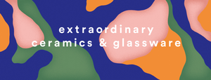 extraordinary ceramics and glassware