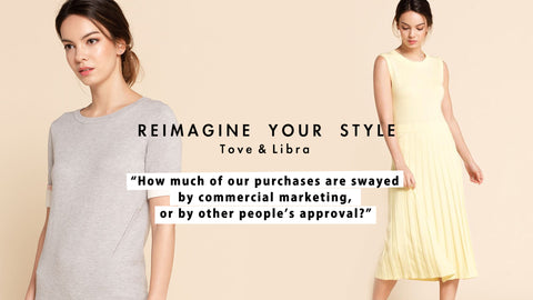 "Reimagine YOUR STYLE | Tove&Libra, ""How much of our purchases are swayed by commercial marketing, or by other people's approval?"""