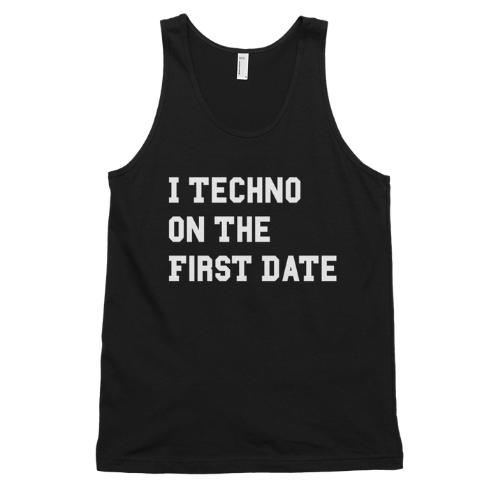 I Techno On The First Date Tank Top