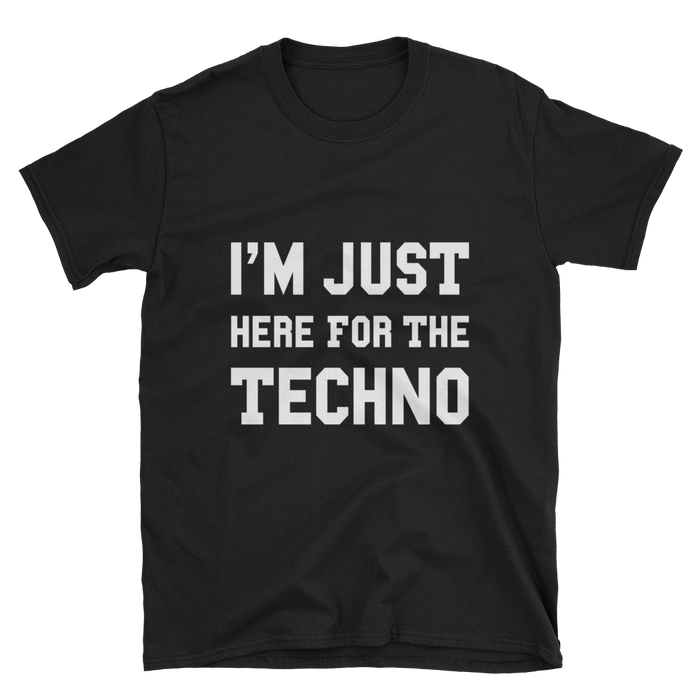 I'm Just Here For the Techno T-Shirt