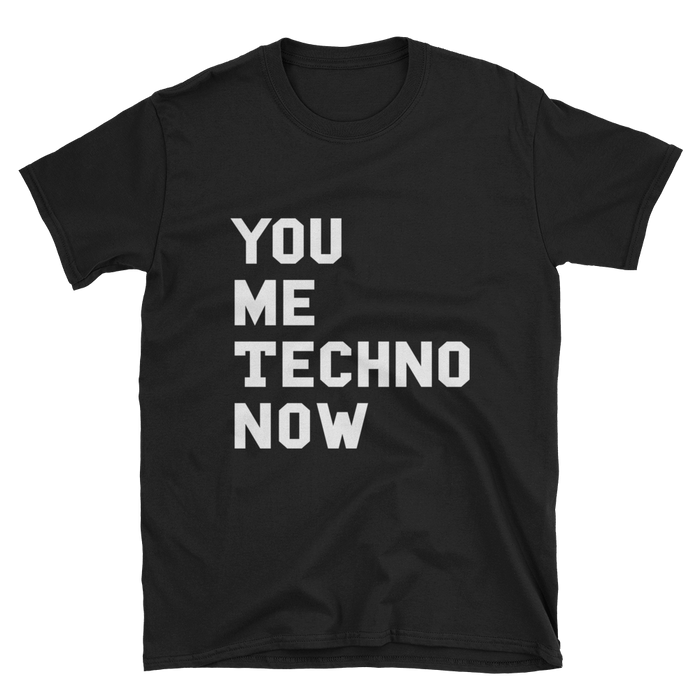 You Me Techno Now T-Shirt