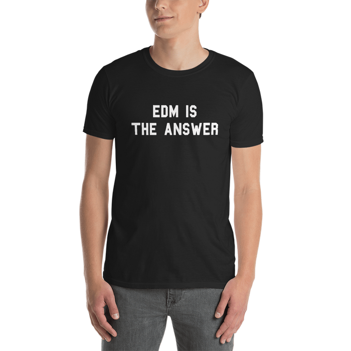 EDM Is The Answer T-Shirt