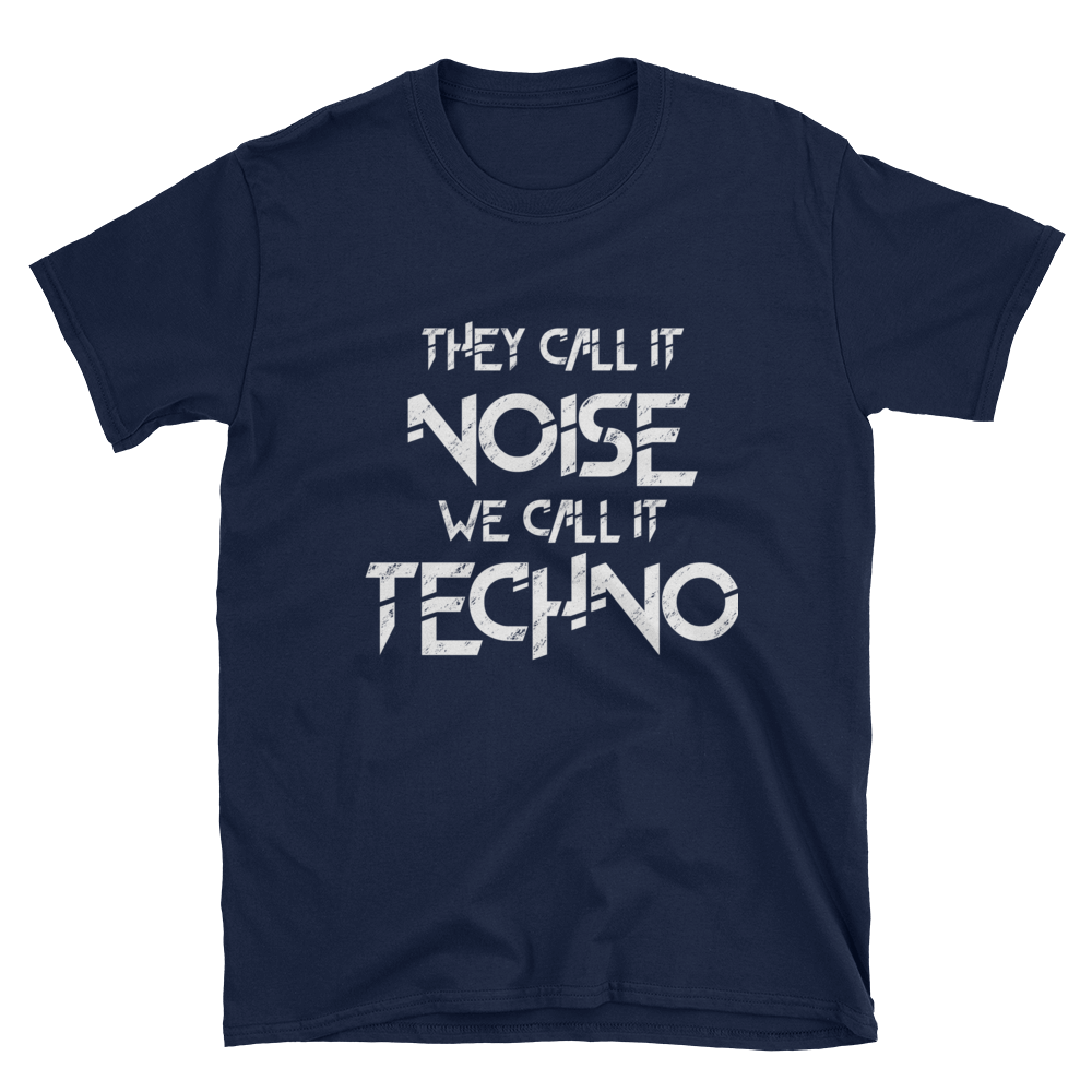 They Call It Noise We call it Techno T-Shirt