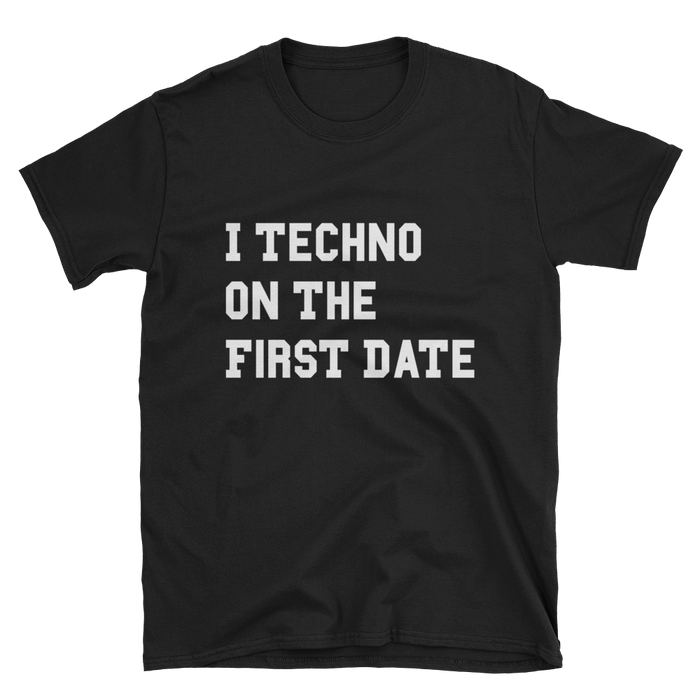 I Techno On The First Date T-Shirt