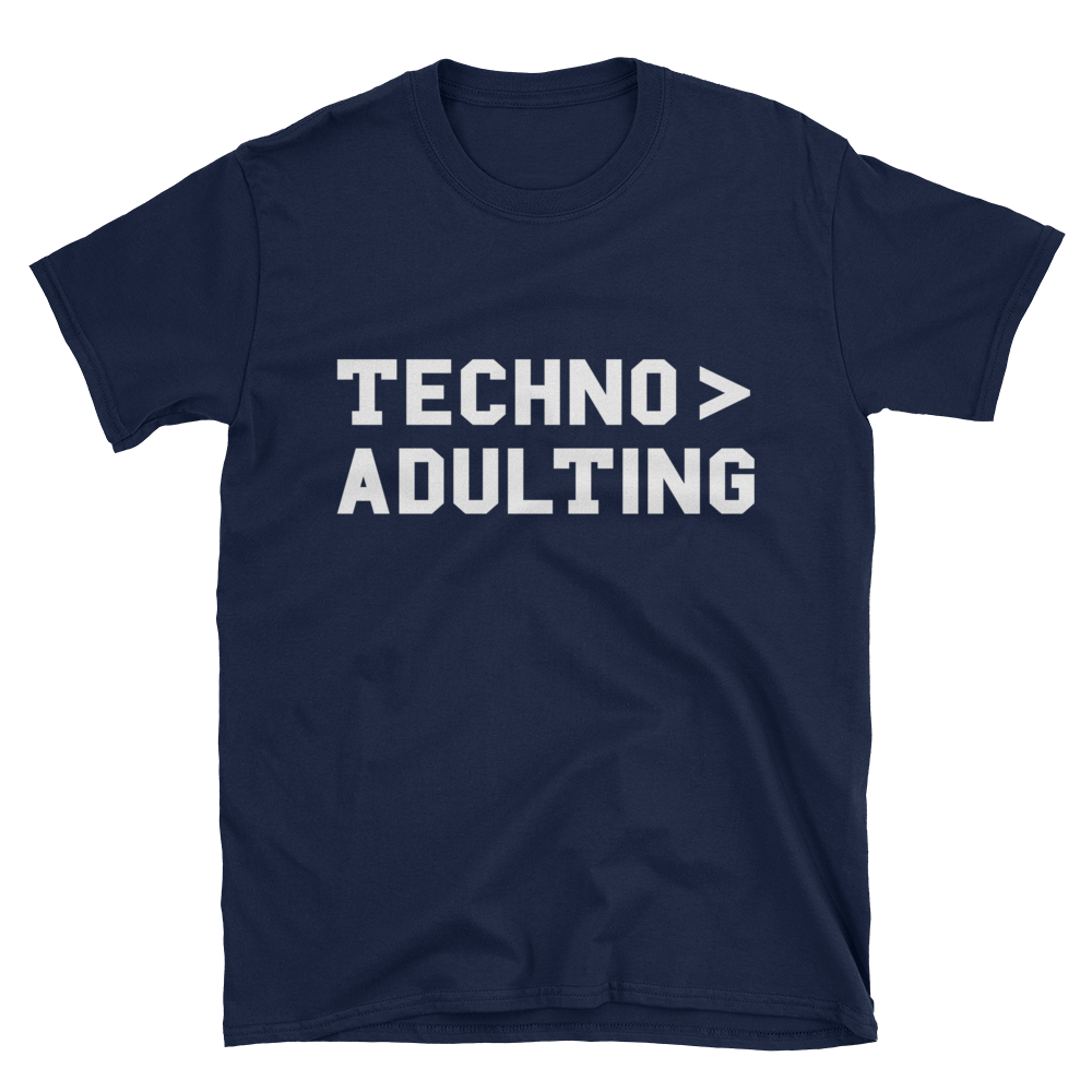Techno > Adulting T-Shirt
