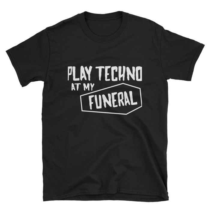 Play Techno At My Funeral T-Shirt