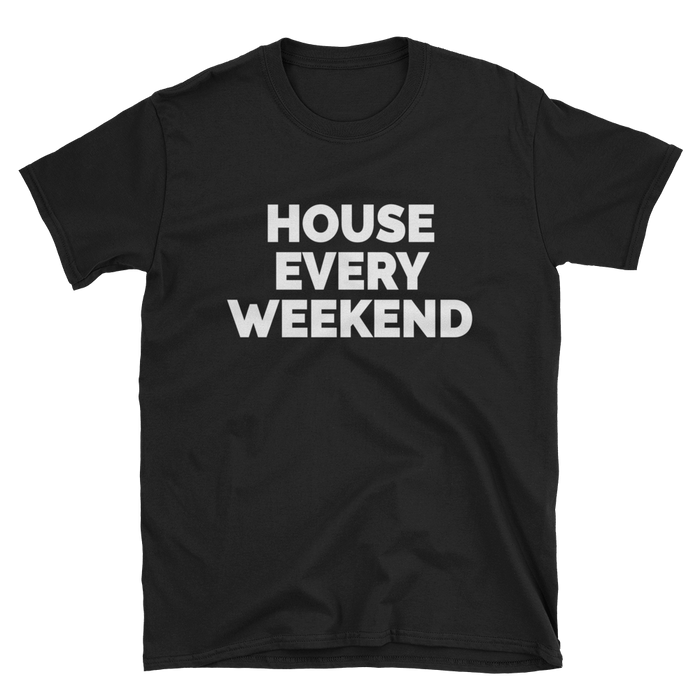 House Every Weekend T-Shirt