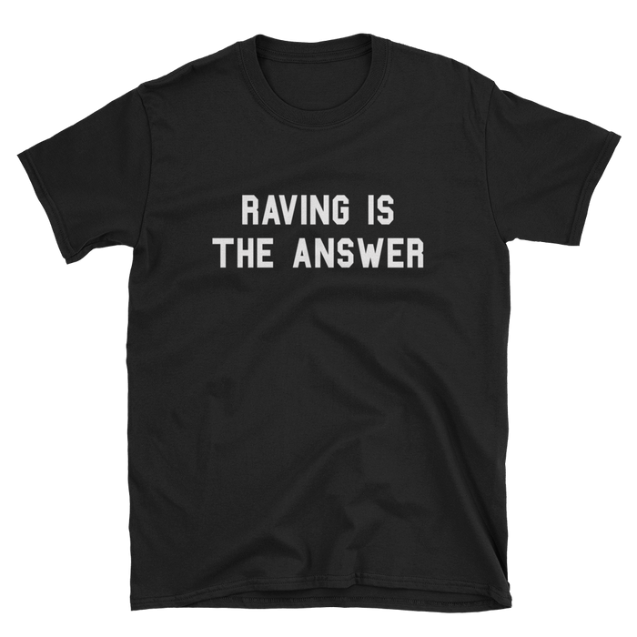 Raving Is The Answer T-Shirt