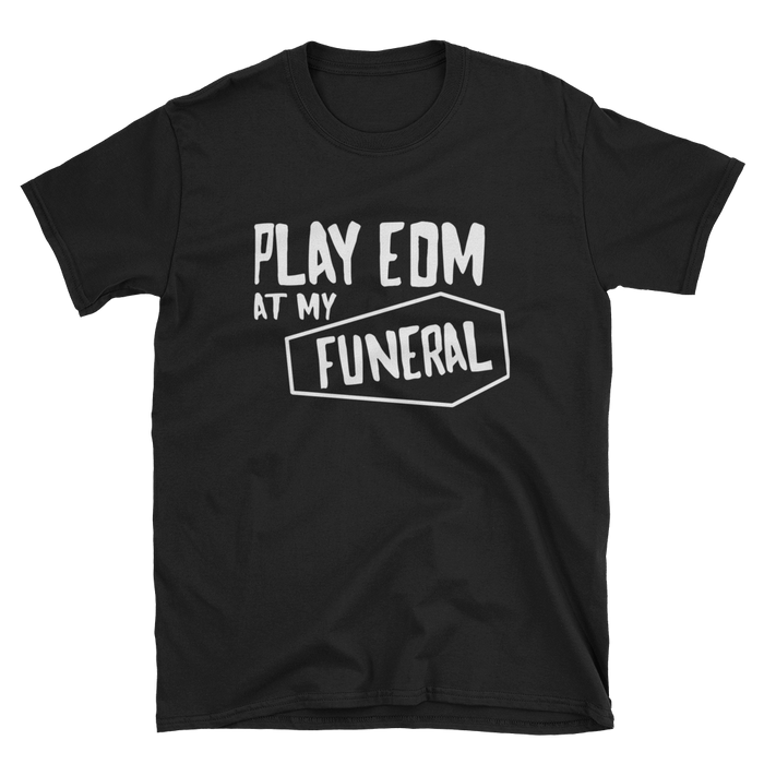 Play EDM At My Funeral T-Shirt