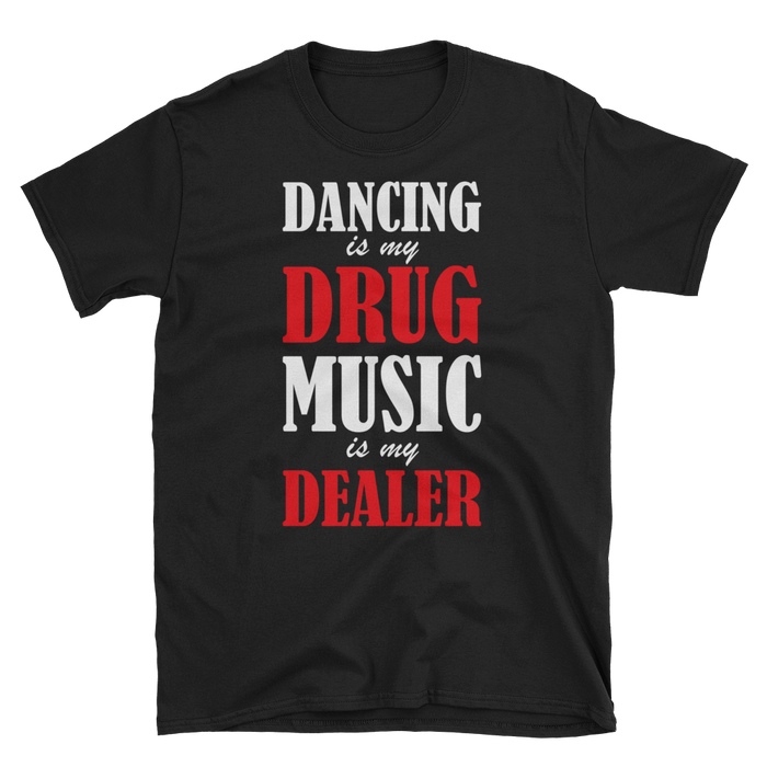 Dancing Is My Drug Music is My Dealer T-Shirt