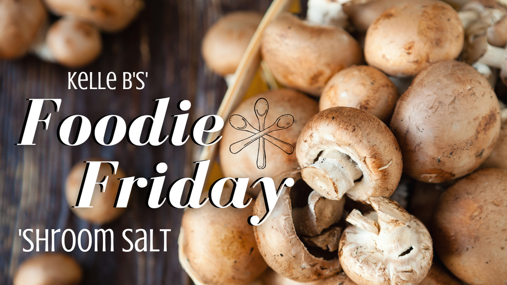 Kelle B's Foodie Friday | 'Shroom Salt