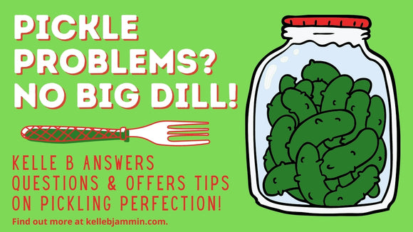 Pickle Problems? Not a Big Dill! Kelle B Pickling Tips