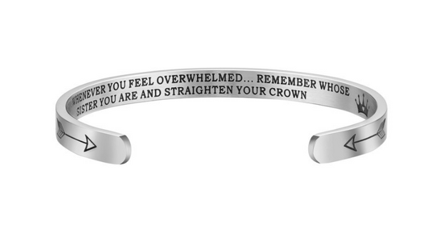 Inspiration bracelet for every woman.  Whenever You Feel Overwhelmed...Straighten Your Crown And Remember Whose Daughter You Are