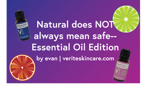 Natural does NOT always mean safe-- Essential Oil Edition