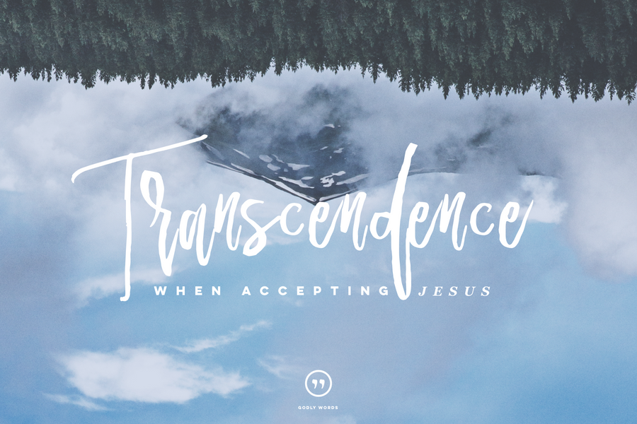The Transcendence When Accepting Jesus