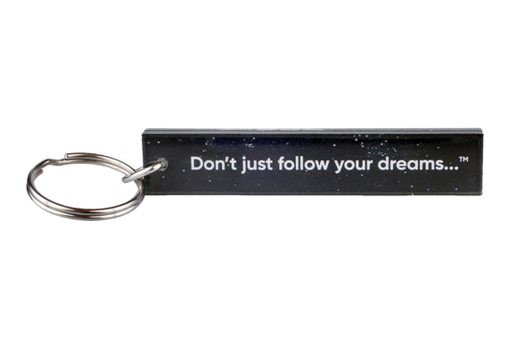 Don't just follow your dreams...CHASE THEM keychain