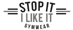 Stop It I Like It Gym Wear