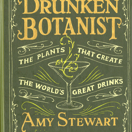 The Drunken Botanist: The Plants That Create the World's Great Drinks
