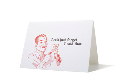 Let's Just Forget I Said That - Greeting Card
