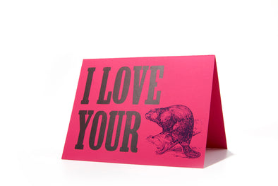 I Love Your Beaver Letterpress Card