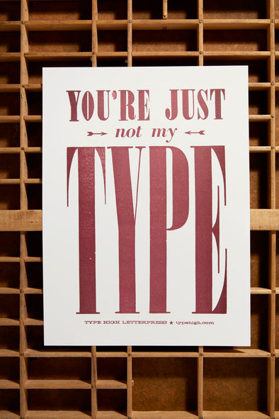 You're Just NOT My Type Small Letterpress Poster