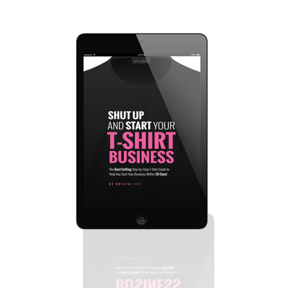 SHUT UP & START YOUR T-SHIRT BUSINESS (E-BOOK)