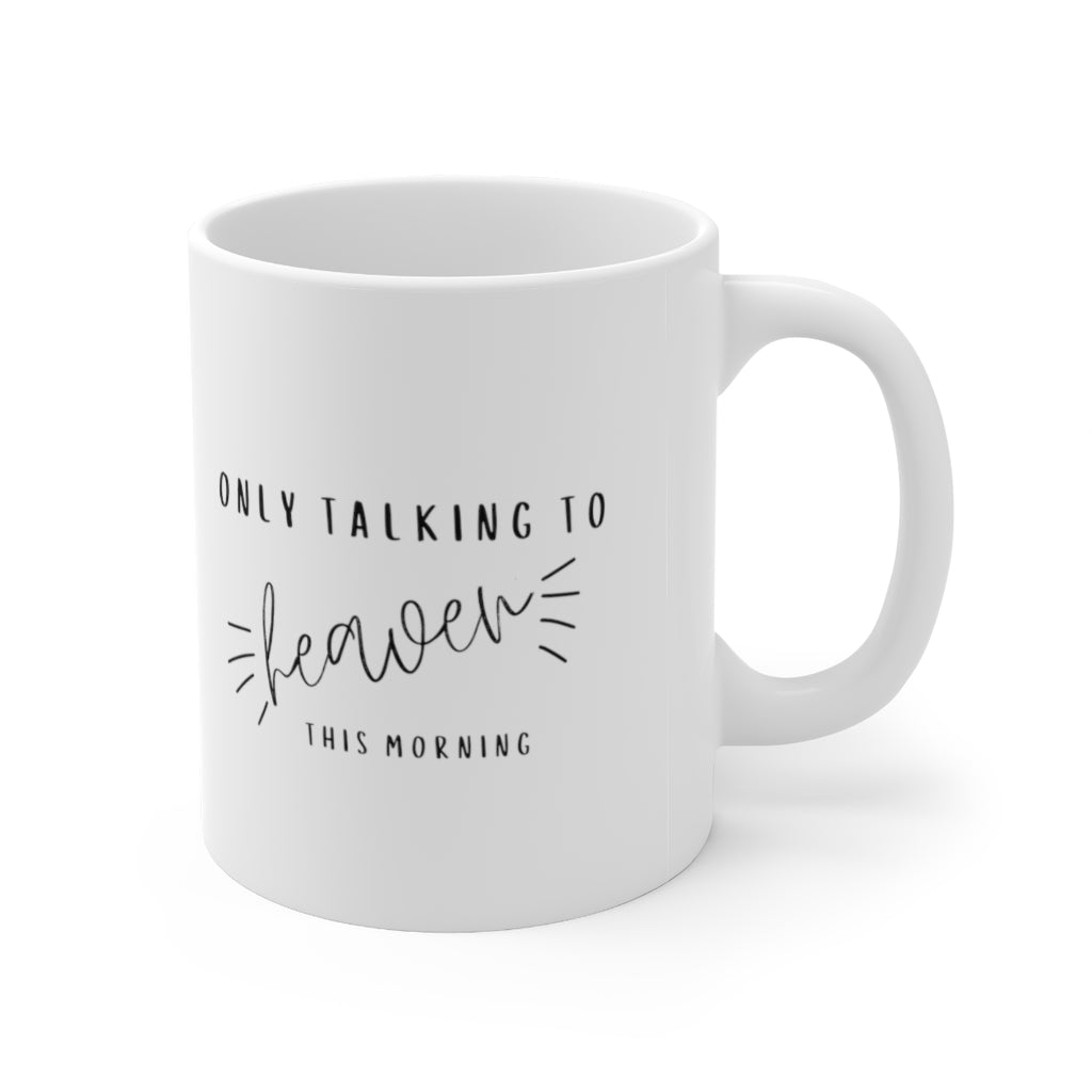 Only Talking to Heaven this Morning Mug