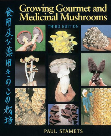 Stamets, Paul - Growing Gourmet and Medicianl Mushrooms