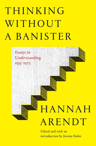 Arendt, Hannah - Thinking Without a Banister: Essays in Understanding, 1953-1975