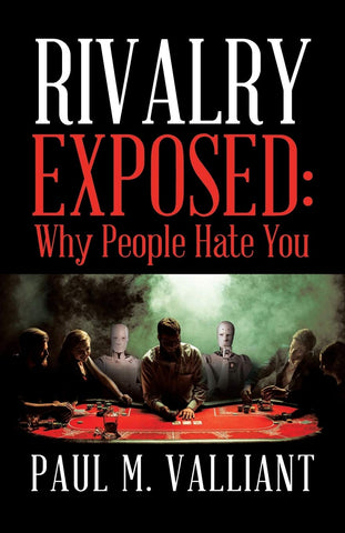 Valliant, Paul M. Rivalry Exposed: Why People Hate You