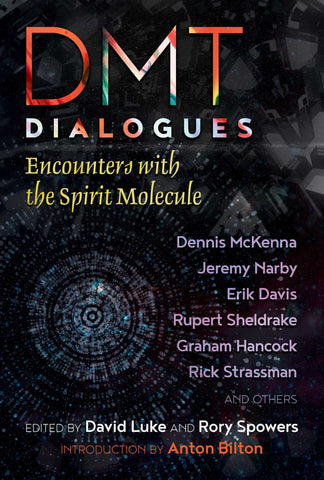 Luke, David & Spowers, Rory - DMT Dialogues: Encounters with the Spirit Molecule