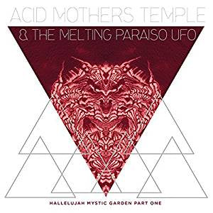 Acid Mothers Temple & The Melting Paraiso UFO - Hallelujah Mystic Garden Part One