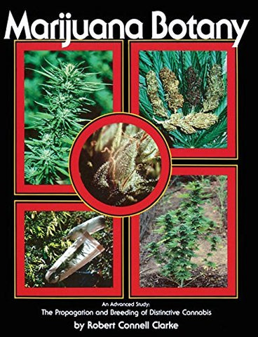 Clarke, Robert Connel - Marijuana Botany: An Advanced Study
