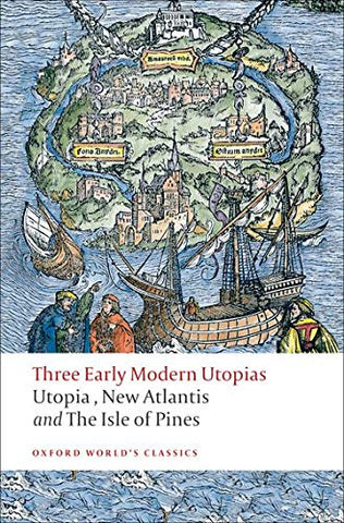 Three Early Modern Utopias: Thomas More: Utopia / Francis Bacon: New Atlantis / Henry Neville: The Isle of Pines ( Oxford World's Classics