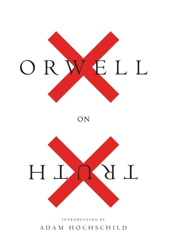 Hochshild, Adam - Orwell On Truth