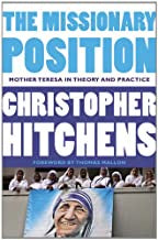 Hitchens, Christopher - The Missionary Position: Mother Theresa In THeory and Practice