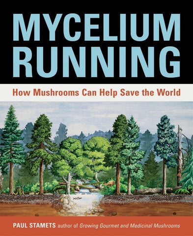 Stamets, Paul - Mycelium Running: How Mushrooms Can Save The World