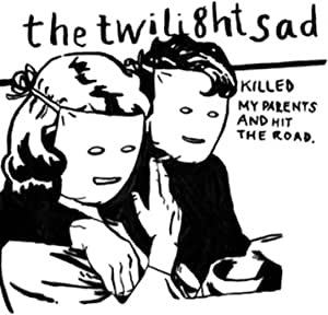 Twilight Sad - Killed My Parents and Hit the Road