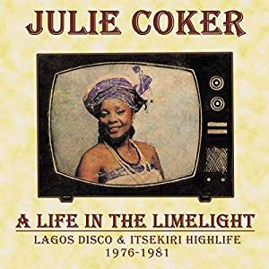 Coker, Julie - A Life in the Limelight: Lagos Disco & Itsekiri Highlife, 1976-81