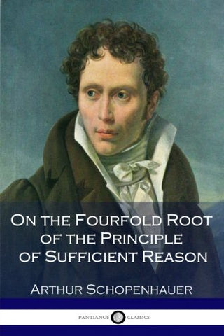 Schopenhauer, Arthur - On the Fourfold Root of the Principle of Sufficient Reason