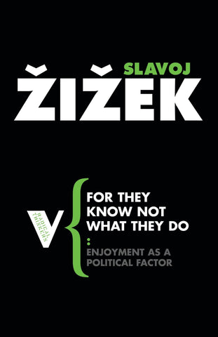 Zizek - Slavoj - For They Know Not What They Do: Enjoyment as a Political Factor (Radical Thinkers #36)